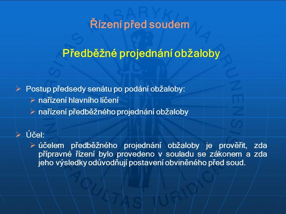 Předběžné projednání obžaloby  Postup předsedy senátu po podání obžaloby:  nařízení hlavního líčení  nařízení předběžného projednání obžaloby  Úče