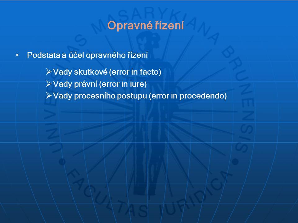 Podstata a účel opravného řízení  Vady skutkové (error in facto)  Vady právní (error in iure)  Vady procesního postupu (error in procedendo) Opravné řízení