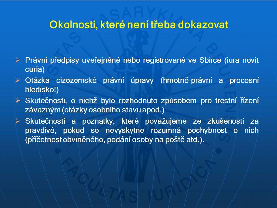 Okolnosti, které není třeba dokazovat  Právní předpisy uveřejněné nebo registrované ve Sbírce (iura novit curia)  Otázka cizozemské právní úpravy (h