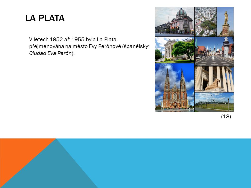 LA PLATA V letech 1952 až 1955 byla La Plata přejmenována na město Evy Perónové (španělsky: Ciudad Eva Perón).