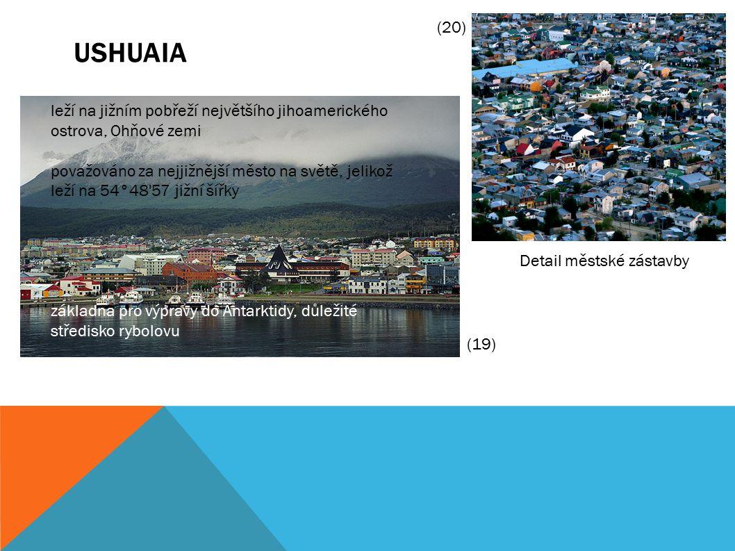 USHUAIA Detail městské zástavby leží na jižním pobřeží největšího jihoamerického ostrova, Ohňové zemi považováno za nejjižnější město na světě, jelikož leží na 54°48 57 jižní šířky základna pro výpravy do Antarktidy, důležité středisko rybolovu (19) (20)