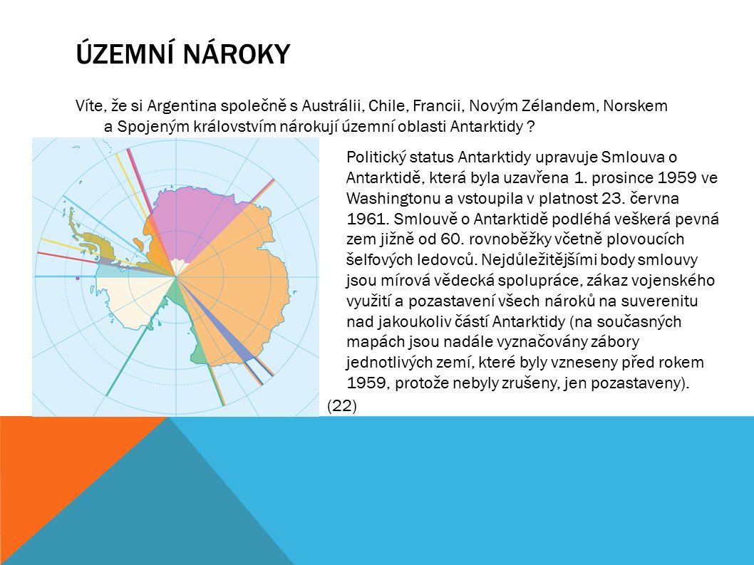 ÚZEMNÍ NÁROKY Víte, že si Argentina společně s Austrálii, Chile, Francii, Novým Zélandem, Norskem a Spojeným královstvím nárokují územní oblasti Antarktidy .