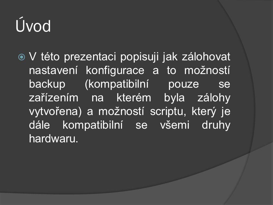 Soubor.rsc - import  Soubor scriptu.rsc můžeme pak nakopírovat do libovolného zařízení a pak použít příkaz Import file-name=nazev_soubor