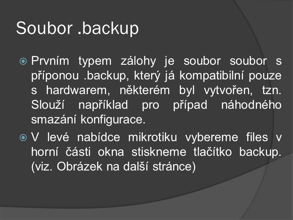Soubor.backup  Prvním typem zálohy je soubor soubor s příponou.backup, který já kompatibilní pouze s hardwarem, některém byl vytvořen, tzn.