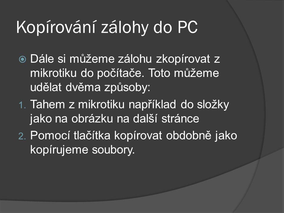 Kopírování zálohy do PC  Dále si můžeme zálohu zkopírovat z mikrotiku do počítače.