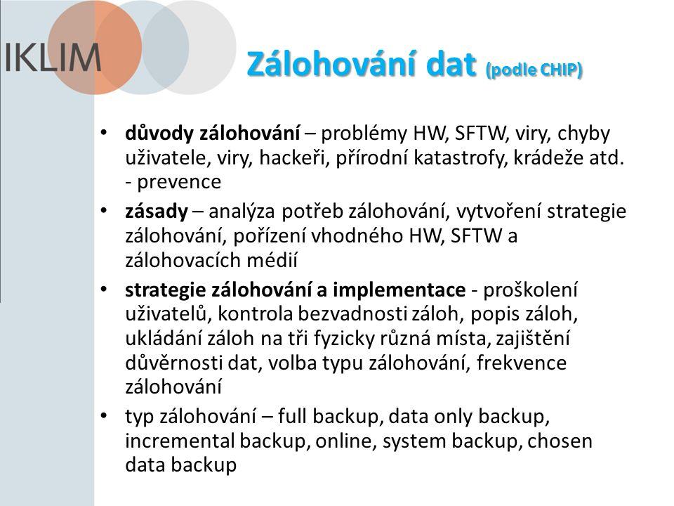 Zálohování dat (podle CHIP) důvody zálohování – problémy HW, SFTW, viry, chyby uživatele, viry, hackeři, přírodní katastrofy, krádeže atd.