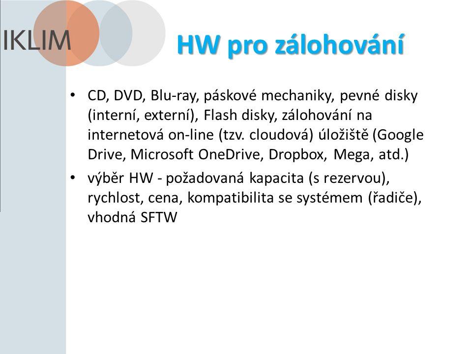 HW pro zálohování CD, DVD, Blu-ray, páskové mechaniky, pevné disky (interní, externí), Flash disky, zálohování na internetová on-line (tzv.