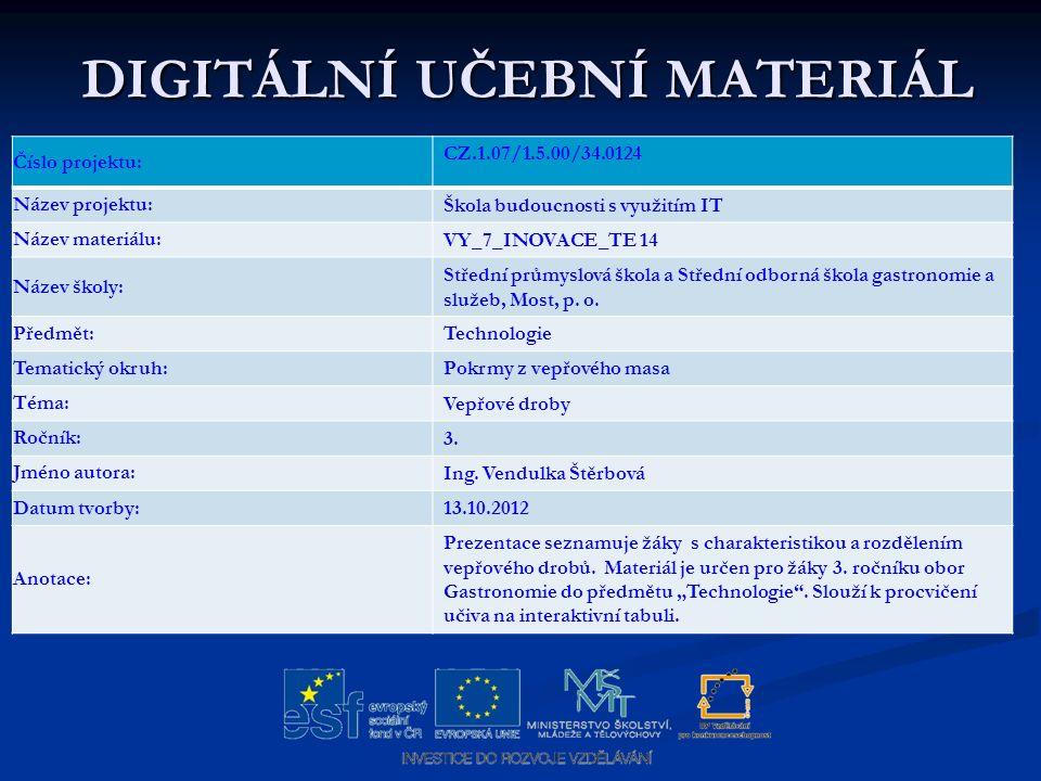 DIGITÁLNÍ UČEBNÍ MATERIÁL DIGITÁLNÍ UČEBNÍ MATERIÁL Číslo projektu: CZ.1.07/1.5.00/34.0124 Název projektu: Škola budoucnosti s využitím IT Název mater