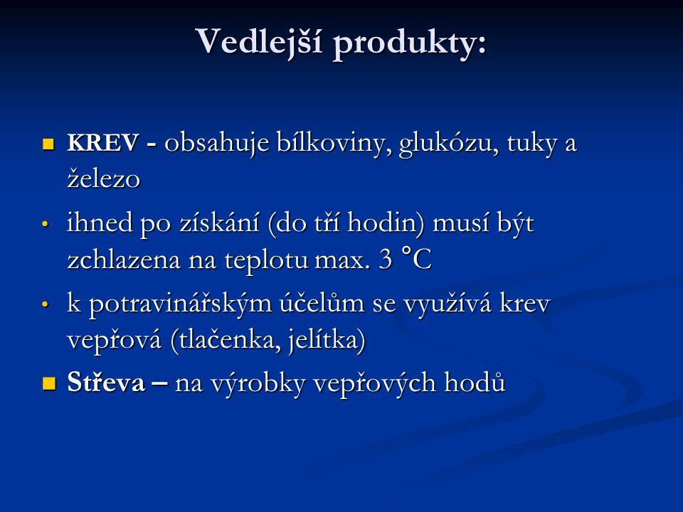 Vedlejší produkty: KREV - obsahuje bílkoviny, glukózu, tuky a železo KREV - obsahuje bílkoviny, glukózu, tuky a železo ihned po získání (do tří hodin)