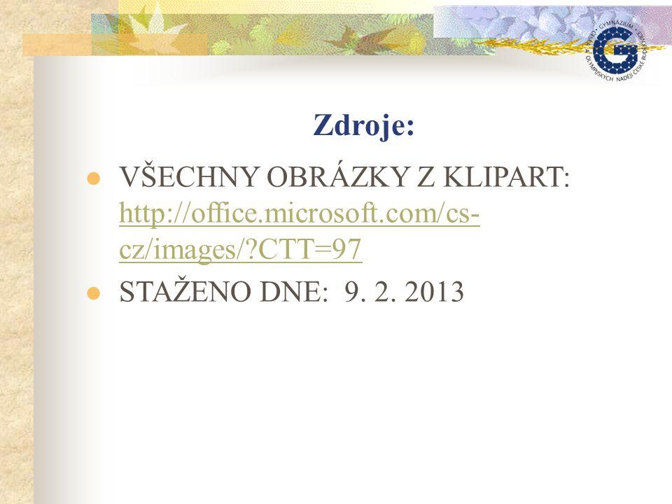 Zdroje: VŠECHNY OBRÁZKY Z KLIPART: http://office.microsoft.com/cs- cz/images/ CTT=97 http://office.microsoft.com/cs- cz/images/ CTT=97 STAŽENO DNE: 9.