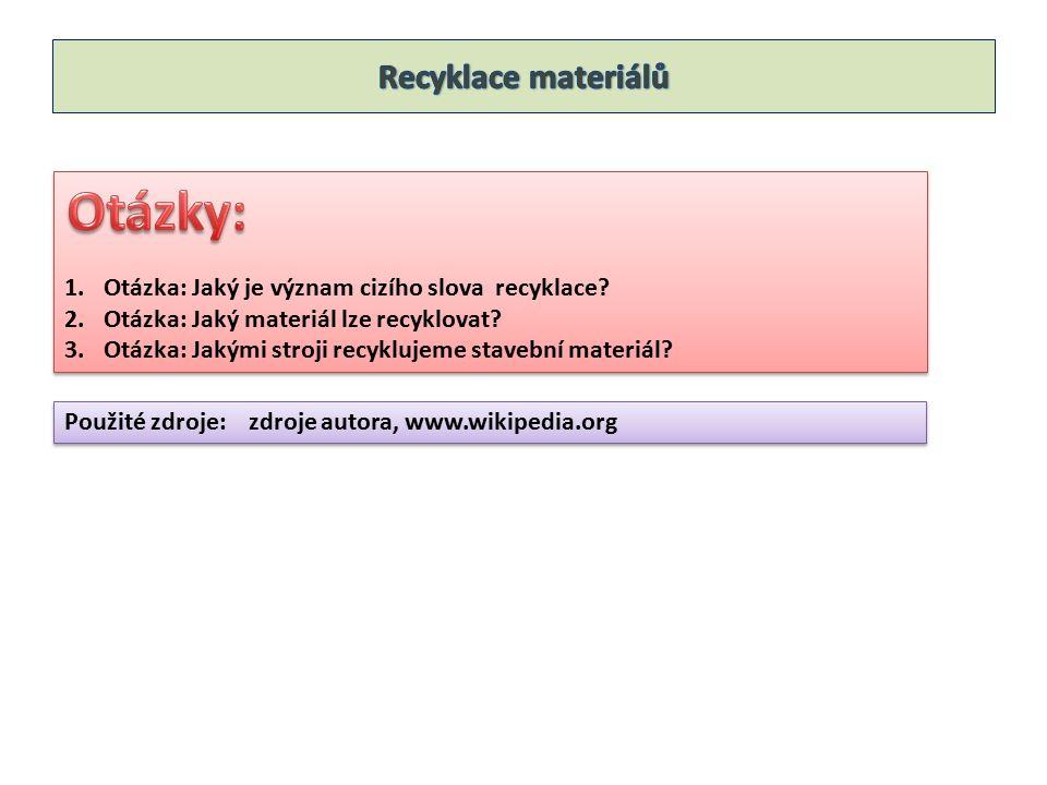 1.Otázka: Jaký je význam cizího slova recyklace. 2.Otázka: Jaký materiál lze recyklovat.