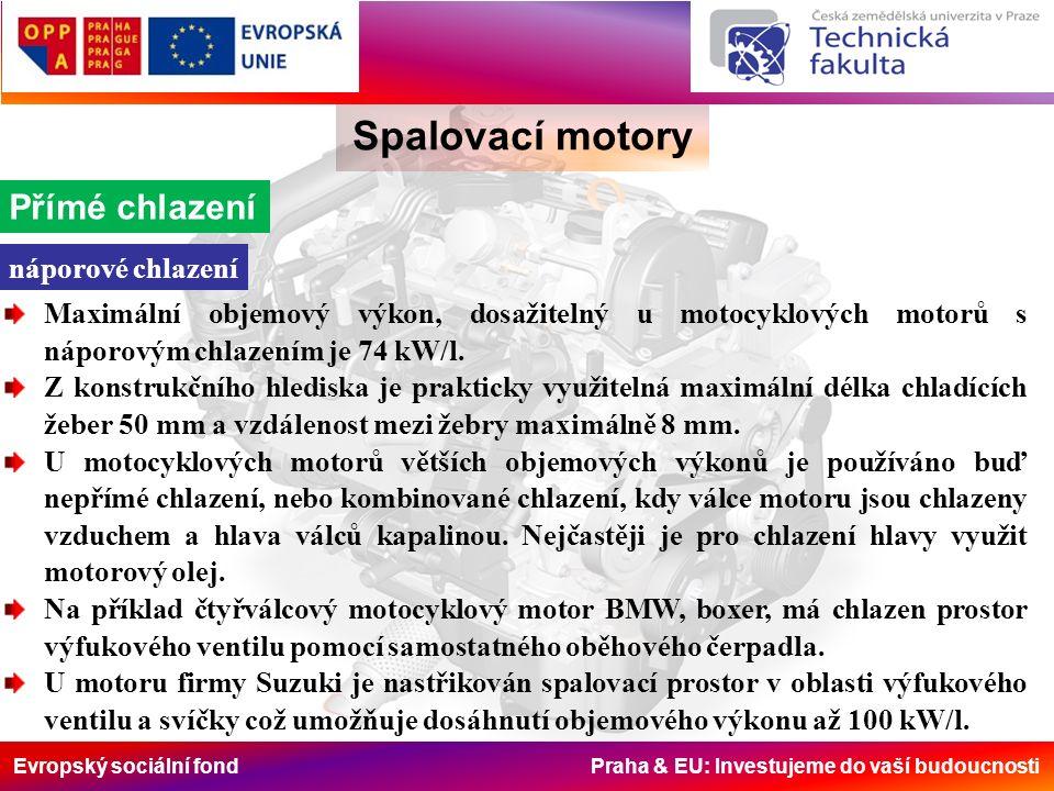 Evropský sociální fond Praha & EU: Investujeme do vaší budoucnosti Spalovací motory Přímé chlazení náporové chlazení Maximální objemový výkon, dosažitelný u motocyklových motorů s náporovým chlazením je 74 kW/l.