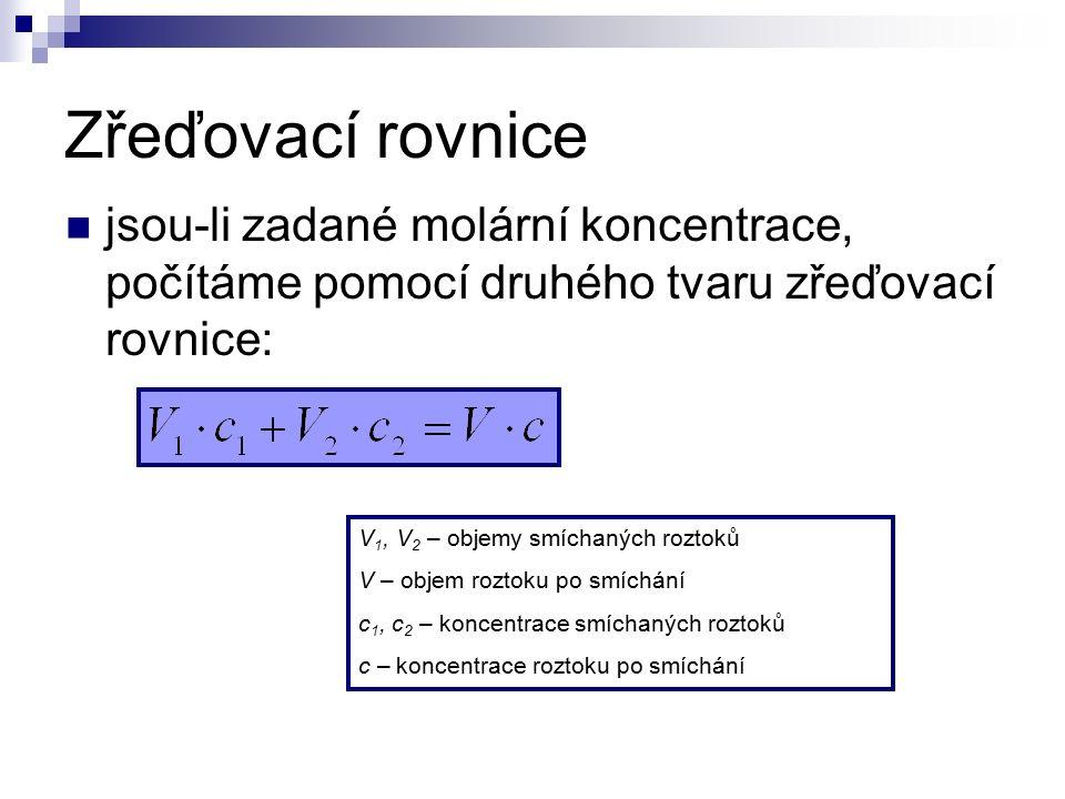 Zřeďovací rovnice jsou-li zadané molární koncentrace, počítáme pomocí druhého tvaru zřeďovací rovnice: V 1, V 2 – objemy smíchaných roztoků V – objem