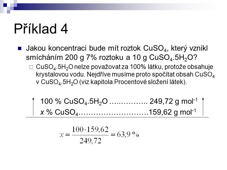 Příklad 4 Jakou koncentraci bude mít roztok CuSO 4, který vznikl smícháním 200 g 7% roztoku a 10 g CuSO 4.5H 2 O?  CuSO 4.5H 2 O nelze považovat za 1