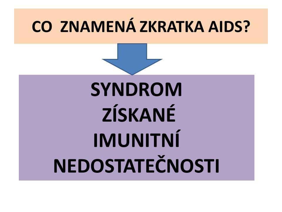 CO ZNAMENÁ ZKRATKA AIDS? SYNDROM ZÍSKANÉ IMUNITNÍ NEDOSTATEČNOSTI