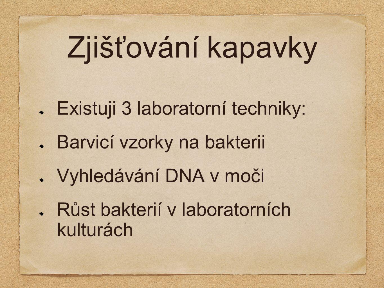 Zjišťování kapavky Existuji 3 laboratorní techniky: Barvicí vzorky na bakterii Vyhledávání DNA v moči Růst bakterií v laboratorních kulturách