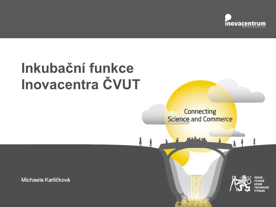 Inkubační funkce Inovacentra ČVUT Michaela Karlíčková
