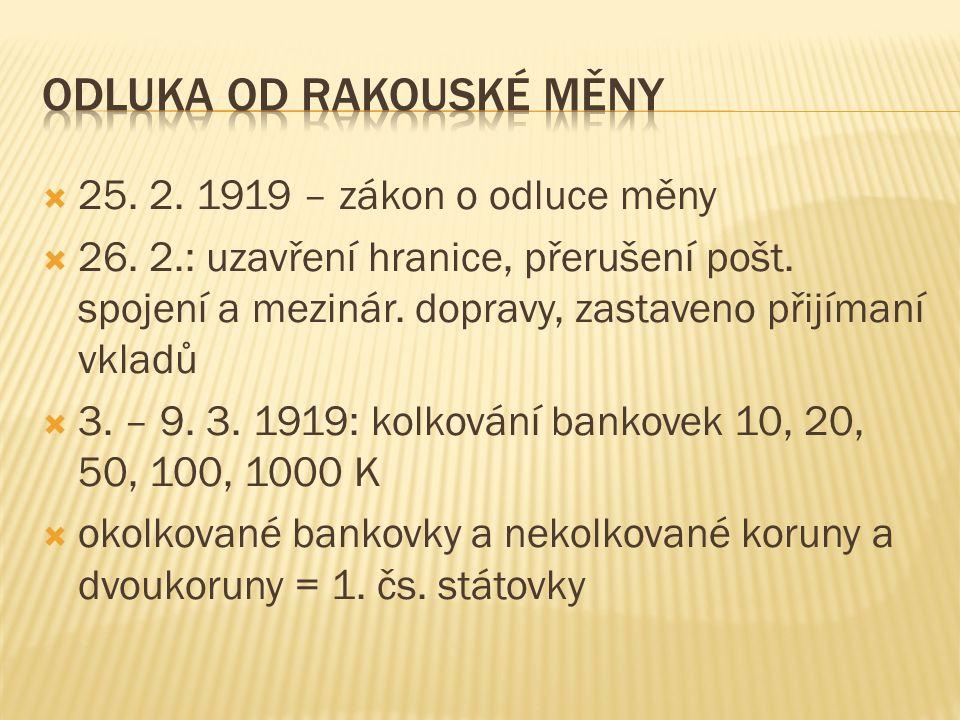  25. 2. 1919 – zákon o odluce měny  26. 2.: uzavření hranice, přerušení pošt.