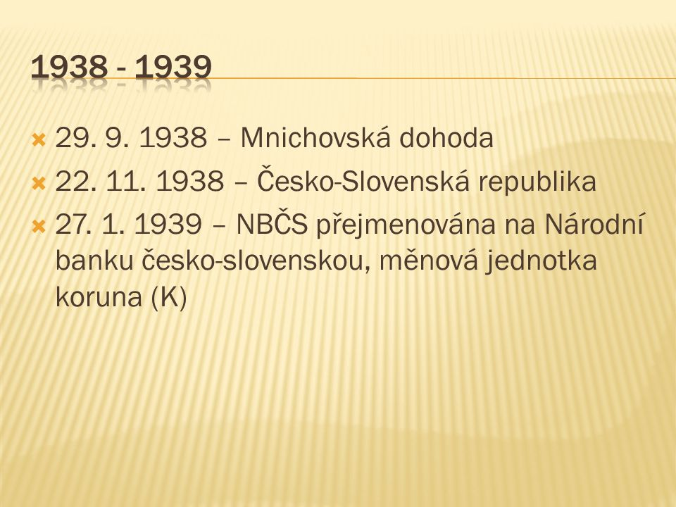  29. 9. 1938 – Mnichovská dohoda  22. 11. 1938 – Česko-Slovenská republika  27.