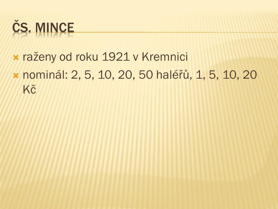  raženy od roku 1921 v Kremnici  nominál: 2, 5, 10, 20, 50 haléřů, 1, 5, 10, 20 Kč