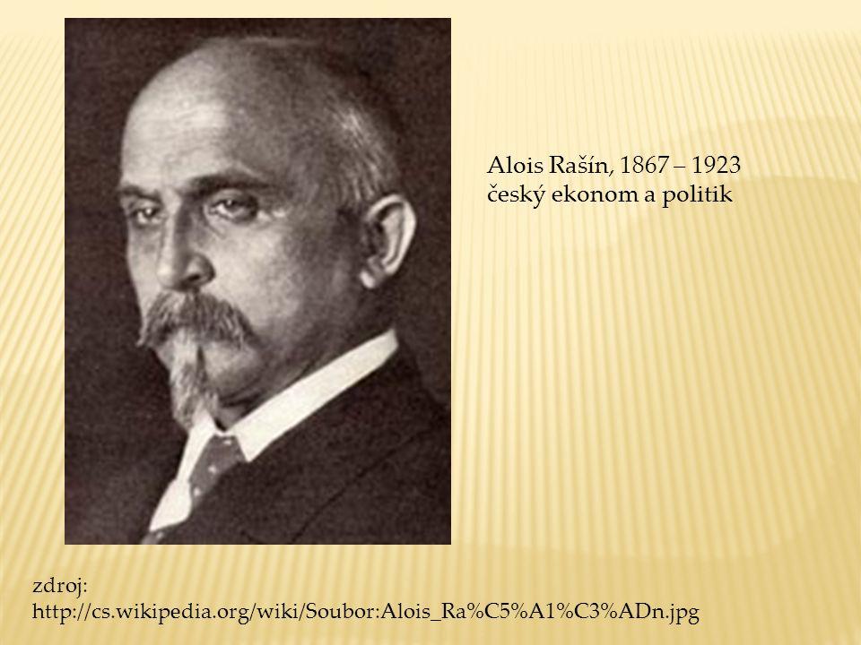 Alois Rašín, 1867 – 1923 český ekonom a politik zdroj: http://cs.wikipedia.org/wiki/Soubor:Alois_Ra%C5%A1%C3%ADn.jpg