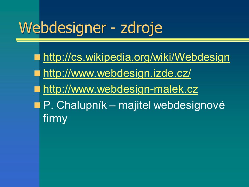 Webdesigner - zdroje http://cs.wikipedia.org/wiki/Webdesign http://www.webdesign.izde.cz/ http://www.webdesign-malek.cz P.