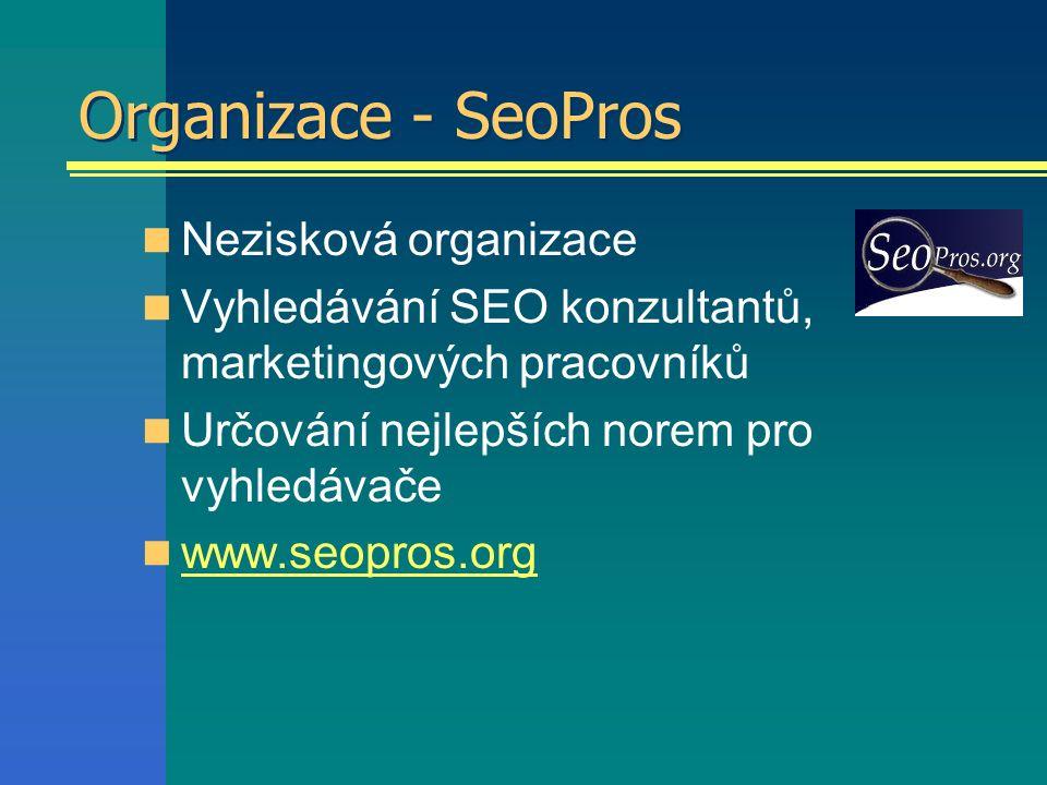 Organizace - SeoPros Nezisková organizace Vyhledávání SEO konzultantů, marketingových pracovníků Určování nejlepších norem pro vyhledávače www.seopros.org