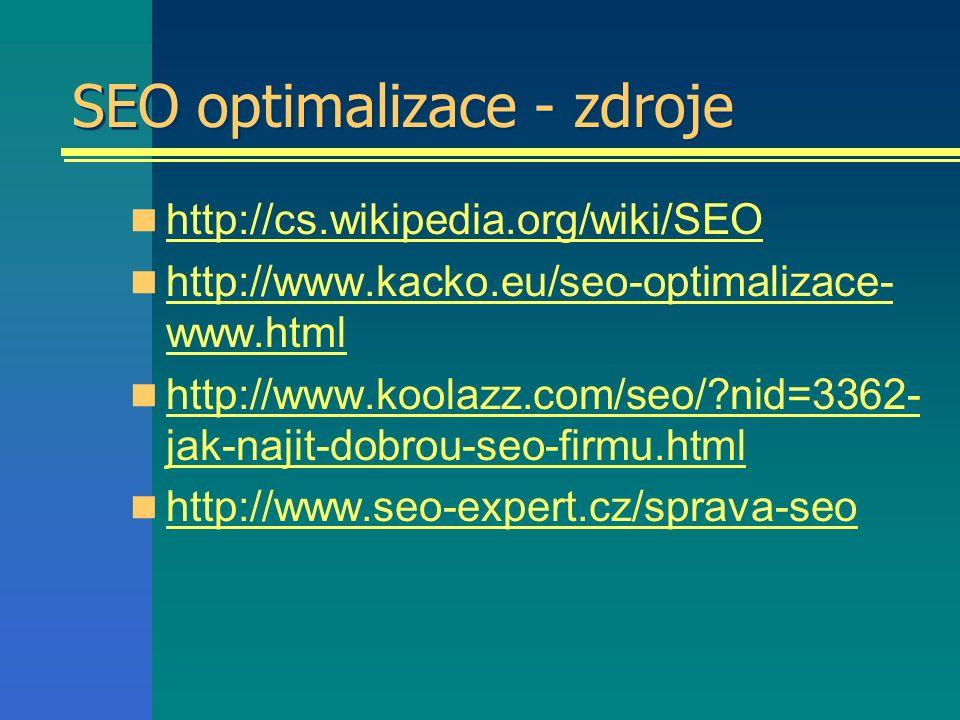 SEO optimalizace - zdroje http://cs.wikipedia.org/wiki/SEO http://www.kacko.eu/seo-optimalizace- www.html http://www.kacko.eu/seo-optimalizace- www.html http://www.koolazz.com/seo/ nid=3362- jak-najit-dobrou-seo-firmu.html http://www.koolazz.com/seo/ nid=3362- jak-najit-dobrou-seo-firmu.html http://www.seo-expert.cz/sprava-seo