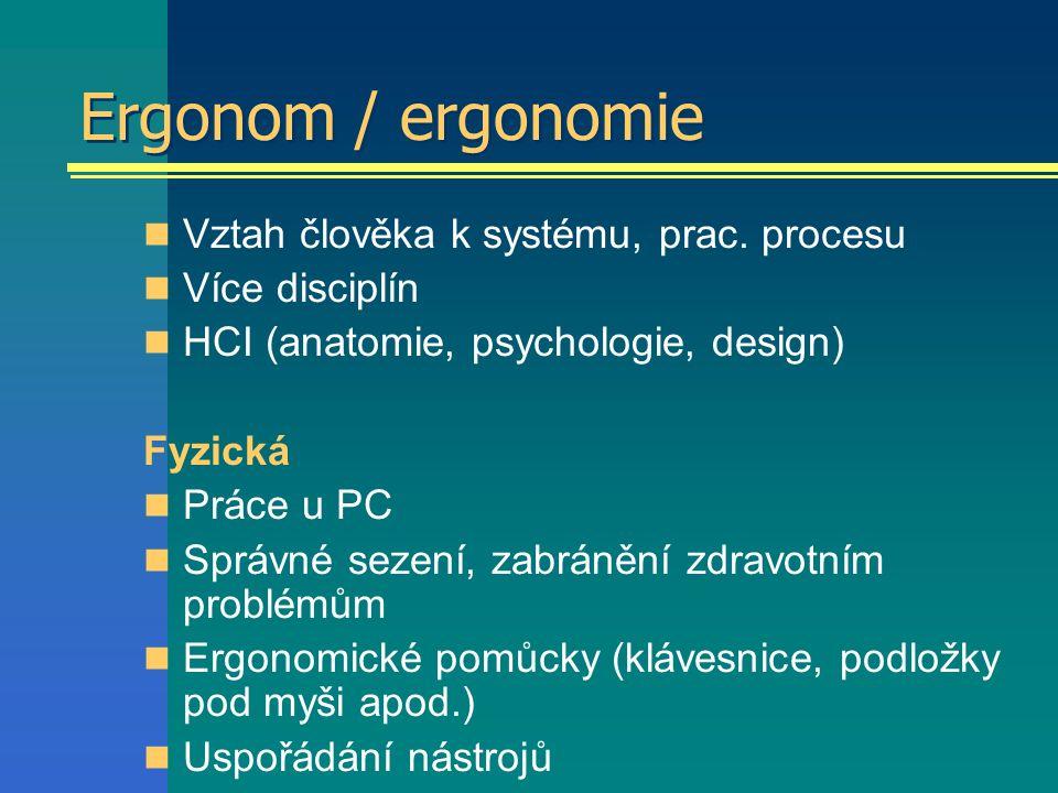 Ergonom / ergonomie Vztah člověka k systému, prac.
