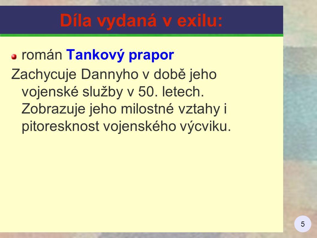 5 Díla vydaná v exilu: román Tankový prapor Zachycuje Dannyho v době jeho vojenské služby v 50.