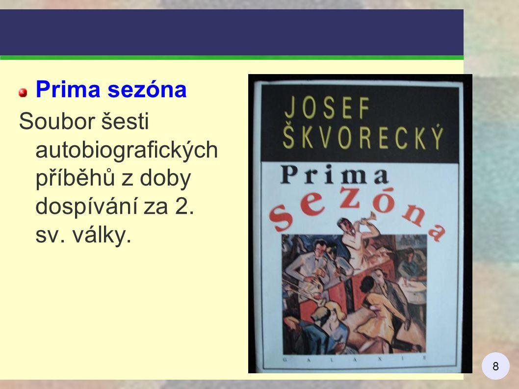 9 román Příběh inženýra lidských duší Příhody Dannyho, profesora na torontské univerzitě, se prolínají s prostředím české emigrace, objevují se autorovy vzpomínky na mládí.