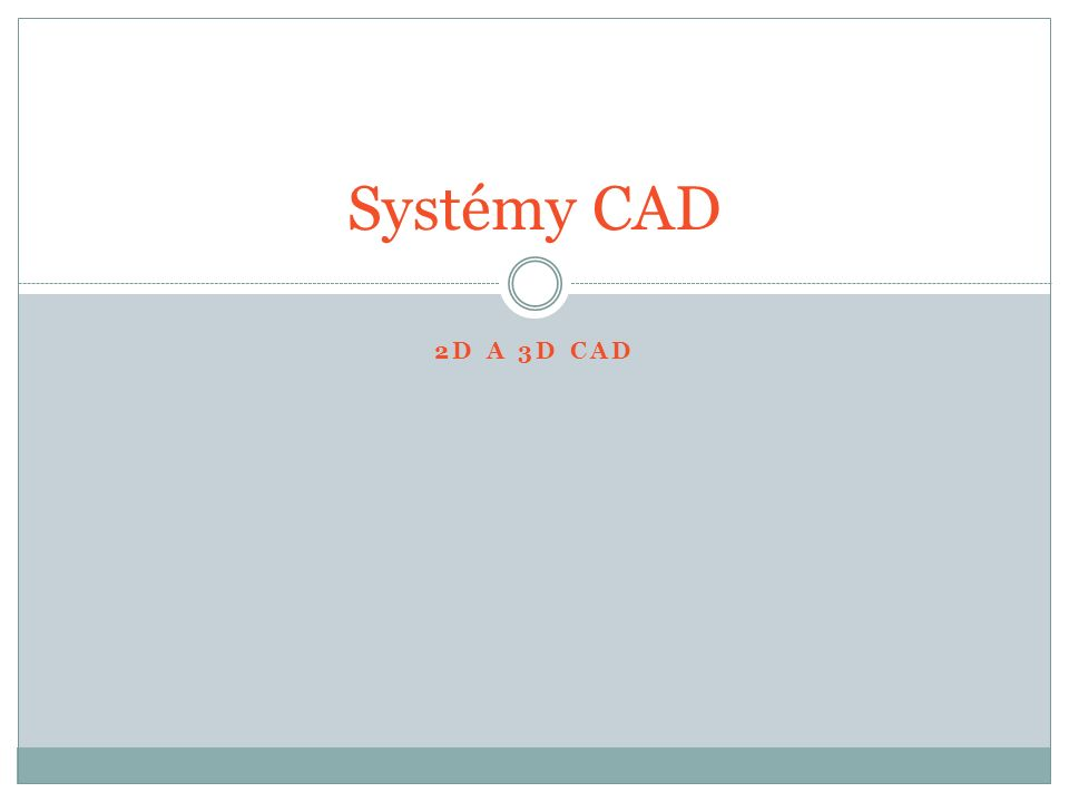2D A 3D CAD Systémy CAD