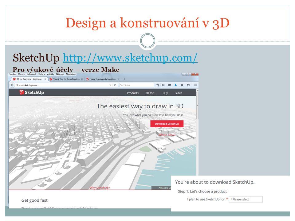 Design a konstruování v 3D SketchUp http://www.sketchup.com/http://www.sketchup.com/ Pro výukové účely – verze Make