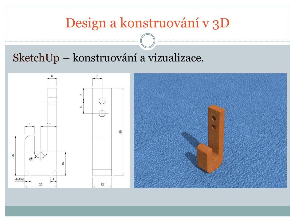Design a konstruování v 3D SketchUp – konstruování a vizualizace.