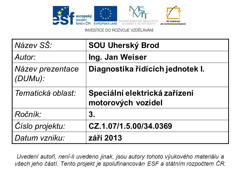 Název SŠ:SOU Uherský Brod Autor:Ing. Jan Weiser Název prezentace (DUMu): Diagnostika řídících jednotek I. Tematická oblast:Speciální elektrická zaříze