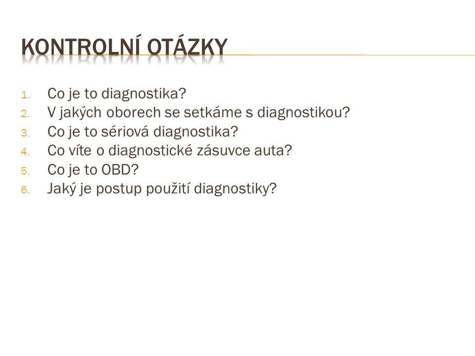 1. Co je to diagnostika? 2. V jakých oborech se setkáme s diagnostikou? 3. Co je to sériová diagnostika? 4. Co víte o diagnostické zásuvce auta? 5. Co