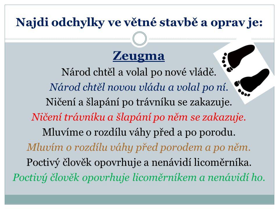 Najdi odchylky ve větné stavbě a oprav je: Zeugma Národ chtěl a volal po nové vládě.