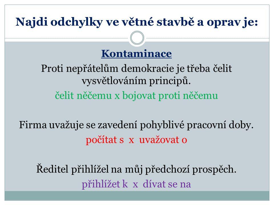 Najdi odchylky ve větné stavbě a oprav je: Kontaminace Proti nepřátelům demokracie je třeba čelit vysvětlováním principů.