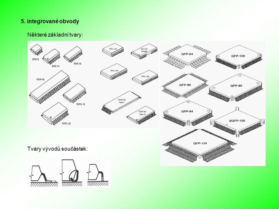 5. integrované obvody Některé základní tvary: Tvary vývodů součástek: