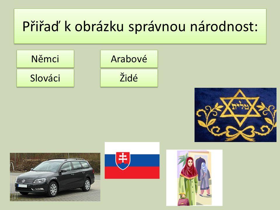 Přiřaď k obrázku správnou národnost: Němci Slováci Židé Arabové