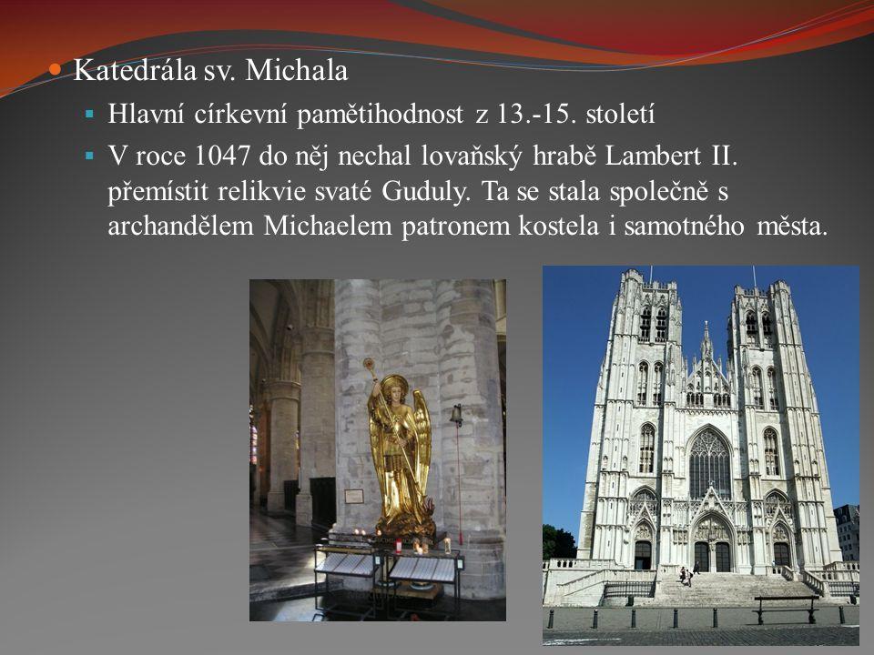 Katedrála sv. Michala  Hlavní církevní pamětihodnost z 13.-15. století  V roce 1047 do něj nechal lovaňský hrabě Lambert II. přemístit relikvie svat