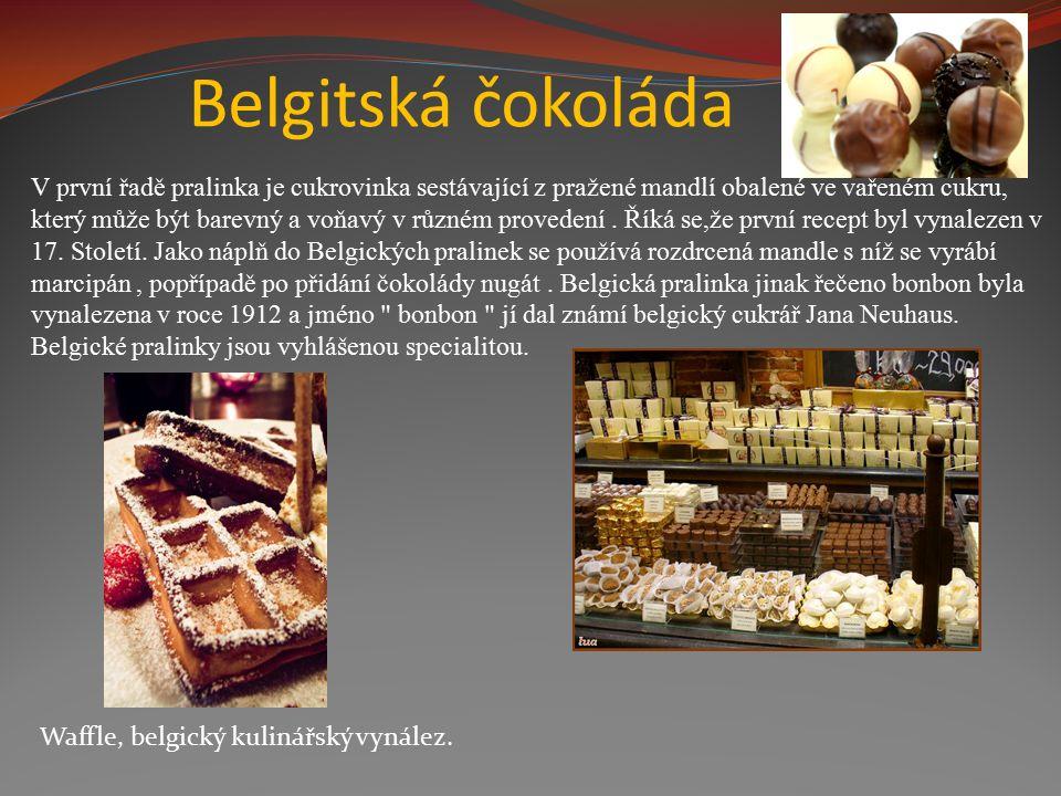 Belgitská čokoláda V první řadě pralinka je cukrovinka sestávající z pražené mandlí obalené ve vařeném cukru, který může být barevný a voňavý v různém