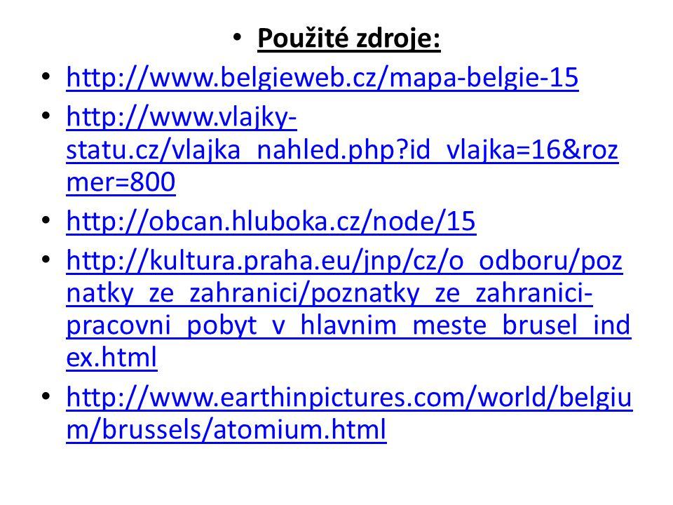 Použité zdroje: http://www.belgieweb.cz/mapa-belgie-15 http://www.vlajky- statu.cz/vlajka_nahled.php id_vlajka=16&roz mer=800 http://www.vlajky- statu.cz/vlajka_nahled.php id_vlajka=16&roz mer=800 http://obcan.hluboka.cz/node/15 http://kultura.praha.eu/jnp/cz/o_odboru/poz natky_ze_zahranici/poznatky_ze_zahranici- pracovni_pobyt_v_hlavnim_meste_brusel_ind ex.html http://kultura.praha.eu/jnp/cz/o_odboru/poz natky_ze_zahranici/poznatky_ze_zahranici- pracovni_pobyt_v_hlavnim_meste_brusel_ind ex.html http://www.earthinpictures.com/world/belgiu m/brussels/atomium.html http://www.earthinpictures.com/world/belgiu m/brussels/atomium.html