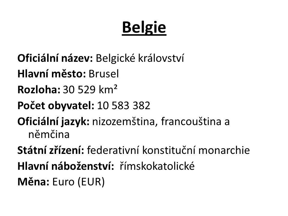 Belgie Oficiální název: Belgické království Hlavní město: Brusel Rozloha: 30 529 km² Počet obyvatel: 10 583 382 Oficiální jazyk: nizozemština, francouština a němčina Státní zřízení: federativní konstituční monarchie Hlavní náboženství: římskokatolické Měna: Euro (EUR)