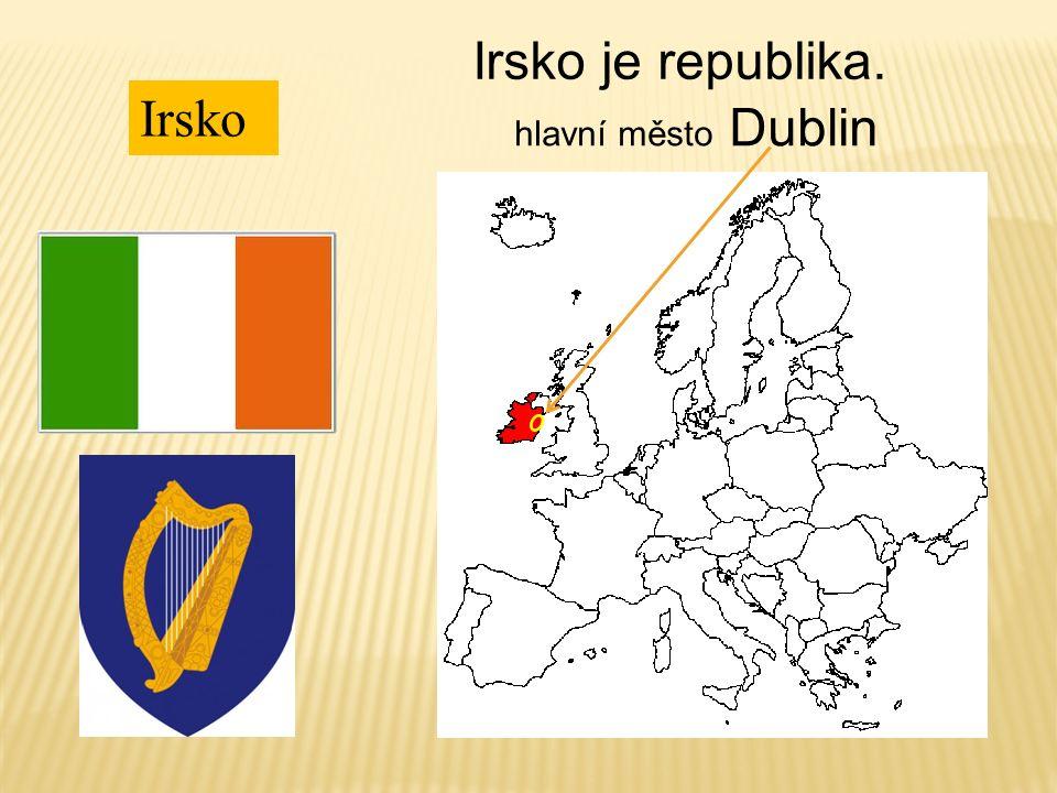 hlavní město Dublin Irsko Irsko je republika.