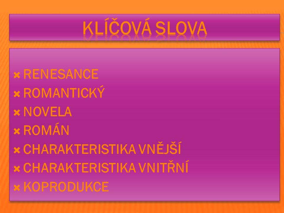  RENESANCE  ROMANTICKÝ  NOVELA  ROMÁN  CHARAKTERISTIKA VNĚJŠÍ  CHARAKTERISTIKA VNITŘNÍ  KOPRODUKCE  RENESANCE  ROMANTICKÝ  NOVELA  ROMÁN  CHARAKTERISTIKA VNĚJŠÍ  CHARAKTERISTIKA VNITŘNÍ  KOPRODUKCE