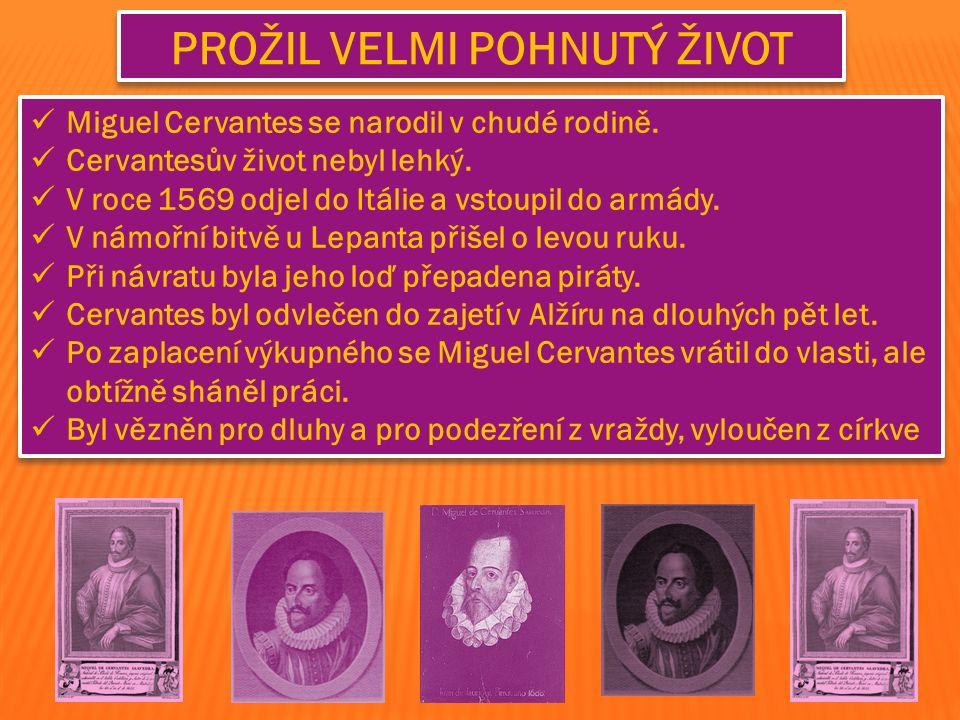 Miguel Cervantes se narodil v chudé rodině.Cervantesův život nebyl lehký.