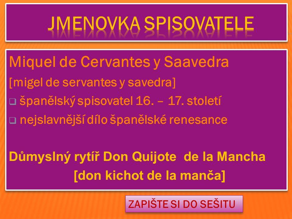 Miquel de Cervantes y Saavedra [migel de servantes y savedra]  španělský spisovatel 16.