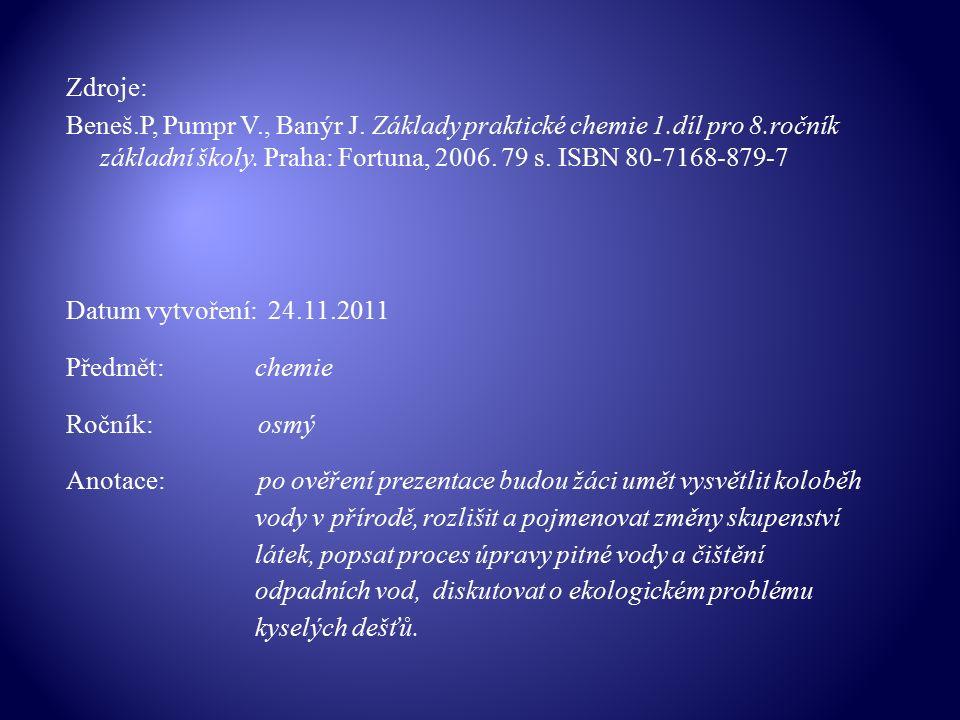 Zdroje: Beneš.P, Pumpr V., Banýr J. Základy praktické chemie 1.díl pro 8.ročník základní školy.