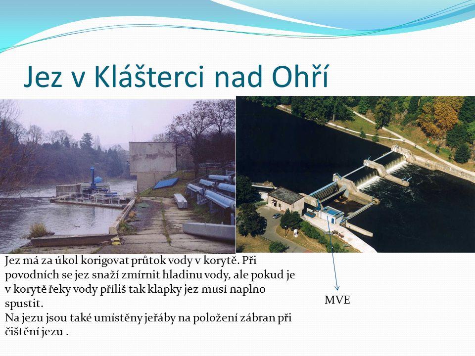 Jez v Klášterci nad Ohří MVE Jez má za úkol korigovat průtok vody v korytě. Při povodních se jez snaží zmírnit hladinu vody, ale pokud je v korytě řek